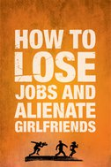 How to Lose Jobs & Alienate Girlfriends