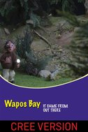 Wapos Bay: It Came from Out There (Cree Version)