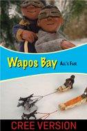 Wapos Bay: All's Fair - Cree Version