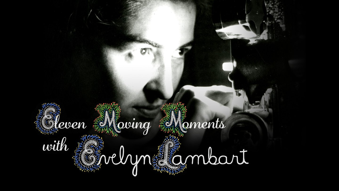 Eleven Moving Moments with Evelyn Lambart