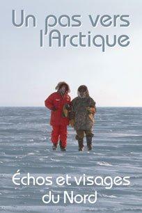 Un pas vers l'Arctique - Échos et visages du Nord