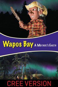 Wapos Bay: A Mother's Earth (Cree Version)