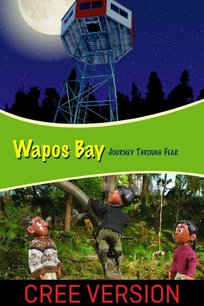 Wapos Bay: Journey Through Fear (Cree Version)