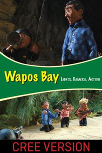 Wapos Bay: Lights, Camera, Action! (Cree Version)