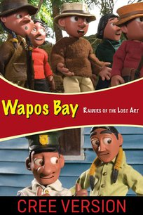 Wapos Bay: Raiders of the Lost Art (Cree Version)