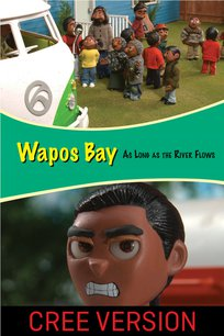 Wapos Bay: As Long as the River Flows - Cree Version