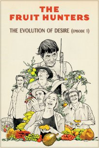 The Fruit Hunters - The Evolution of Desire (Episode 1)