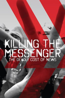 Killing the Messenger: The Deadly Cost of News