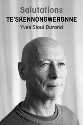 Salutations : Te'skennongweronne -  Yves Sioui Durand