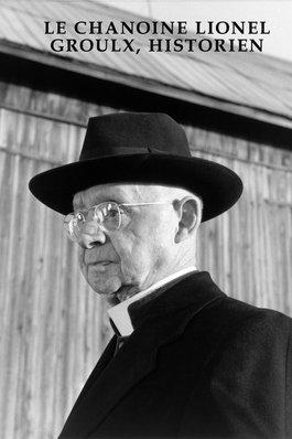 Le Chanoine Lionel Groulx, historien