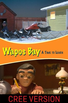 Wapos Bay: A Time to Learn (Cree Version)