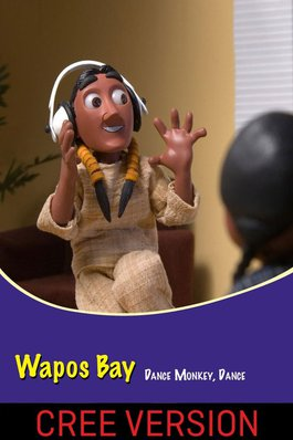 Wapos Bay: Dance Monkey, Dance (Cree Version)