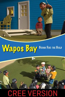 Wapos Bay: Going for the Gold (Cree Version)