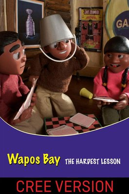 Wapos Bay: The Hardest Lesson (Cree Version)