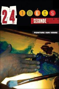 24 idées / seconde - Peinture sur verre