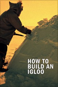 How to Build an Igloo by Douglas Wilkinson - NFB