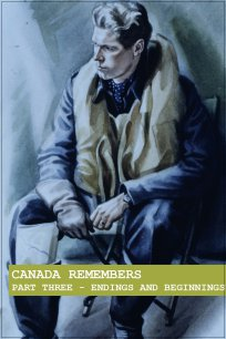 Canada Remembers Part Three: Endings and Beginnings