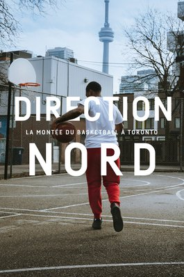 Direction nord – La montée du basketball à Toronto (long métrage)