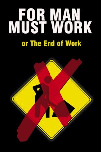 For Man Must Work or The End of Work