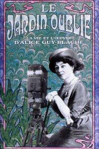 Le jardin oublié - La vie et l'oeuvre d'Alice Guy-Blaché