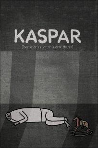 Kaspar (Inspiré de la vie de Kaspar Hauser)