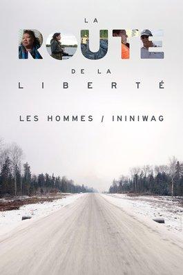 La route de la liberté : Les hommes / Ininiwag