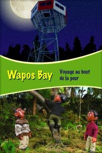 Wapos Bay - Voyage au bout de la peur