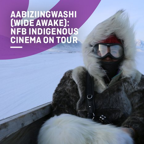 Aabiziingwashi (#WideAwake): NFB Indigenous Cinema on Tour!