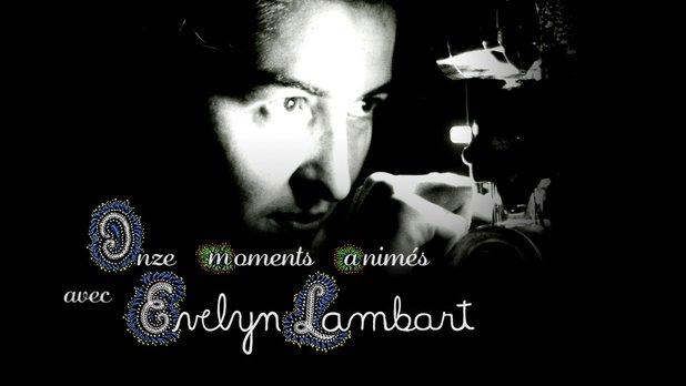 Onze moments animés avec Evelyn Lambart