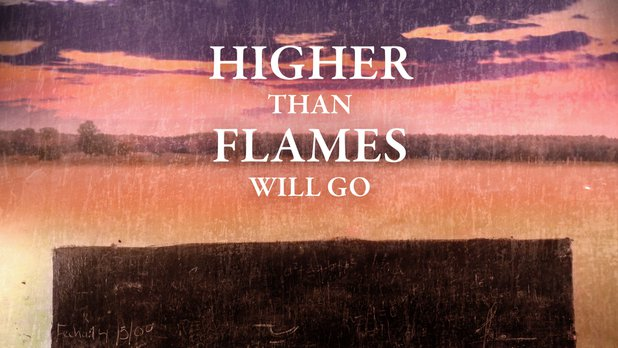 Higher Than Flames Will Go