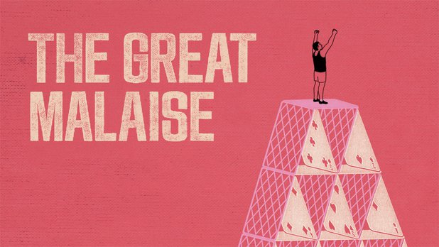 The Great Malaise