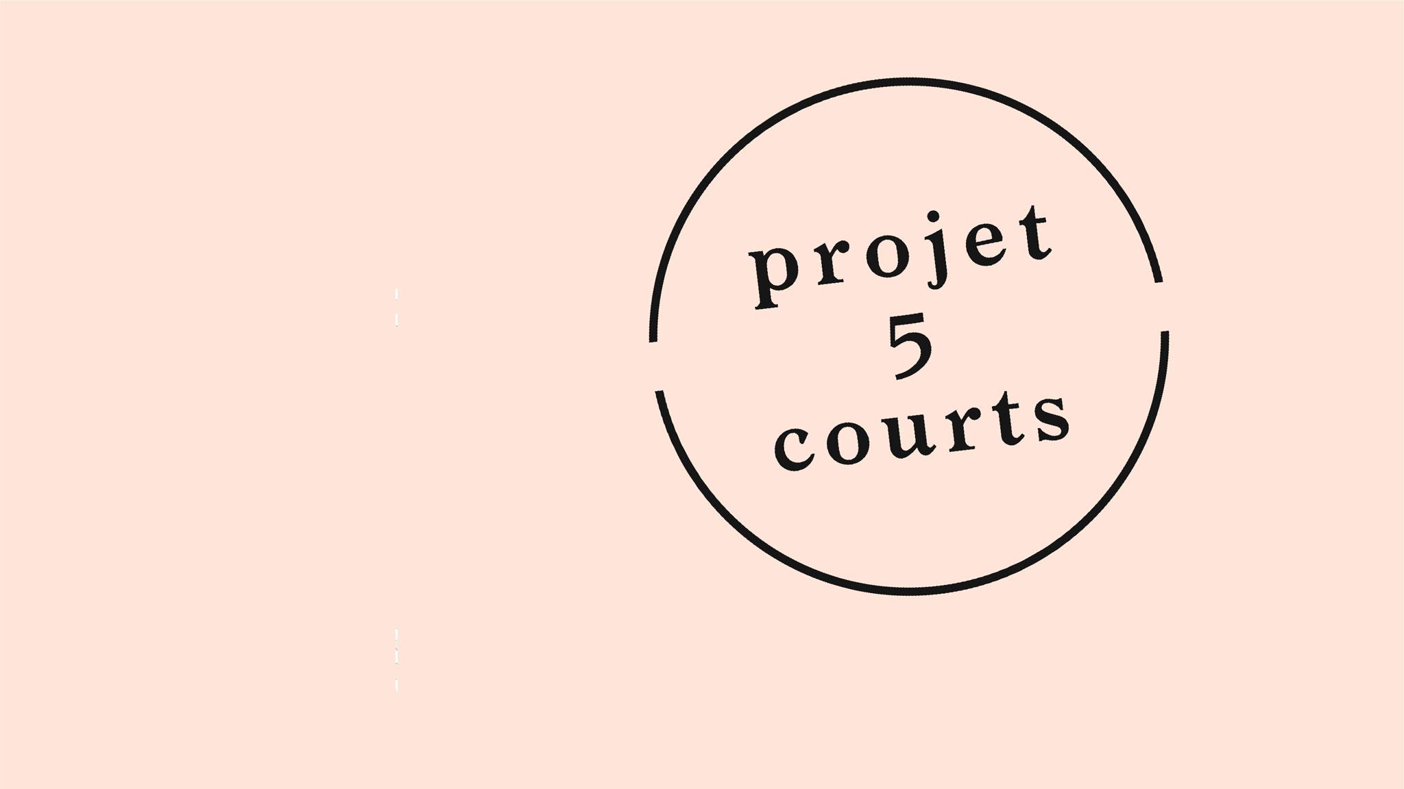 Projet 5 courts - 3e édition